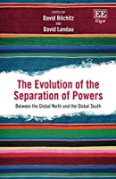 The Evolution of the Separation of Powers: Between the Global North and the Global South