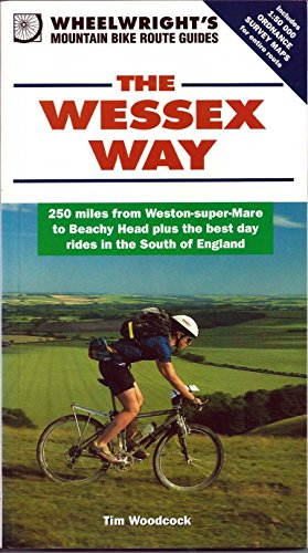The Wessex Way: 150 Miles from Minehead to Beachy Head, Plus the Best Day Rides on the South Coast (Wheelwright's Mountain Bike Route Guides)