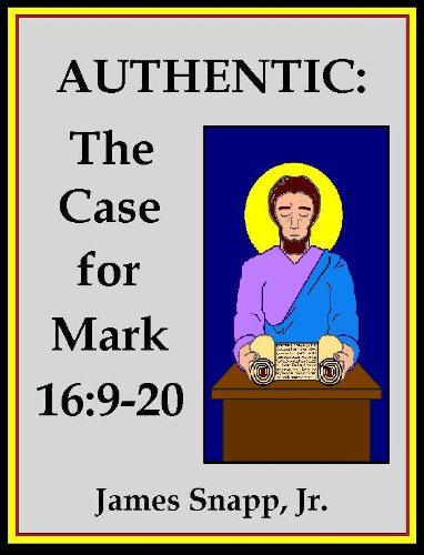 Authentic:  The Case for Mark 16:9-20 [Annotated] (English Edition)