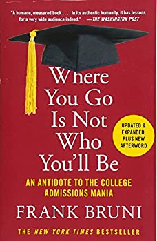 Paperback Where You Go Is Not Who You'll Be : An Antidote to the College Admissions Mania Book