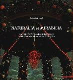 Naturalia et mirabilia. Il naturalismo enciclopedico nelle Wunderkammern d'Europa. Ediz. illustrata (Antologie & saggi)