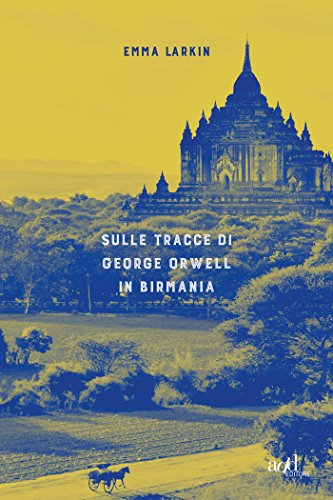 Sulle tracce di George Orwell in Birmania