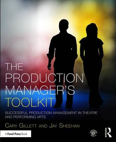 The Production Managers Toolkit: Successful Production Management in Theatre and Performing Arts (The Focal Press Toolkit Series)