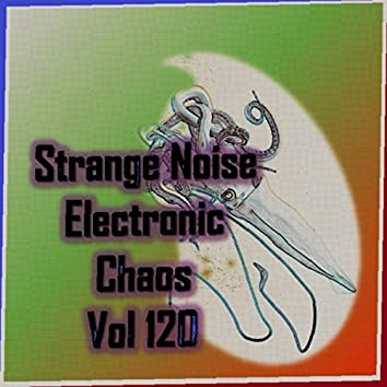 Strange Noise Electronic Chaos Vol 120