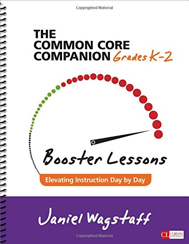 Download The Common Core Companion: Booster Lessons, Grades K-2: Elevating Instruction Day by Day (Corwin Literacy) 150631127X