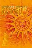 Philosopher par le feu - Anthologie de textes alchimiques