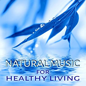Natural Music for Healthy Living - New Age Music for Wellbeing, The Secret of Healing, Massage Music, Tranquility, Sounds of Nature for Body & Soul, Therapeutic Touch