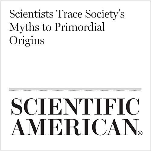 Scientists Trace Society's Myths to Primordial Origins cover art