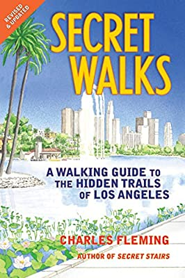 Secret Walks: A Walking Guide to the Hidden Trails of Los Angeles from Santa Monica Press