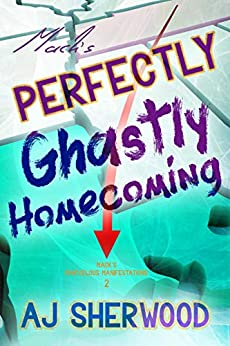 Mack's Perfectly Ghastly Homecoming (Mack's Marvelous Manifestations Book 2) by [AJ Sherwood, Katie Griffin]