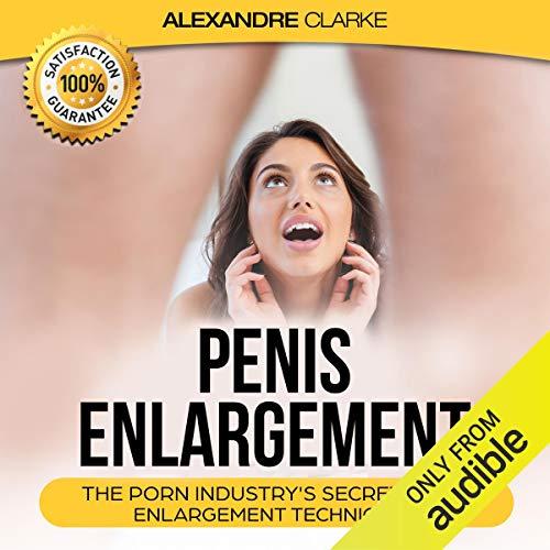 Penis Enlargement: The Porn Industry's Secret Penis Enlargement Techniques