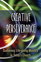 Creative Perserverance: Sustaining Life-Giving Ministry in Today's Church