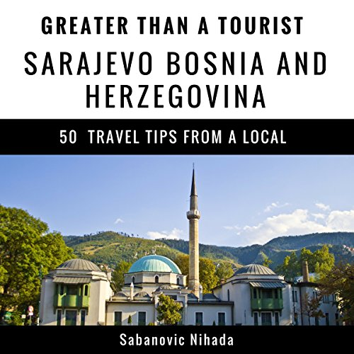 Greater Than a Tourist: Sarajevo Bosnia and Herzegovina     50 Travel Tips from a Local              By:                                                                                                                                 Sabanovic Nihada,                                                                                        Greater Than a Tourist                               Narrated by:                                                                                                                                 Stephen Floyd                      Length: 48 mins     Not rated yet     Overall 0.0
