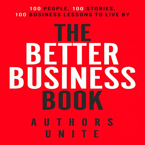The Better Business Book Audiobook By Authors Unite,                                                                                        Tyler Wagner,                                                                                        Calvin Witcher,                                                                                        Tamir Huberman,                                                                                        Rachel Smets,                                                                                        Stas Verberkt,                                                                                        Kenneth T Davis cover art