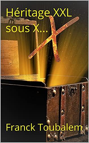 Héritage XXL sous X... (French Edition)