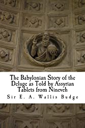 The Babylonian Story of the Deluge as Told by Assyrian Tablets from Nineveh