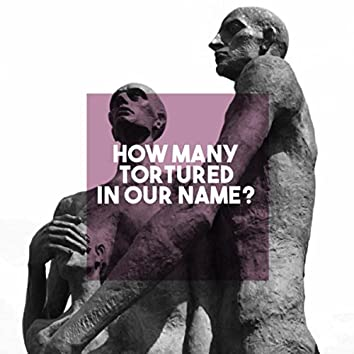 How Many Tortured in our Name?