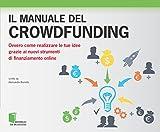 Il manuale del crowdfunding: Ovvero come realizzare le tue idee...