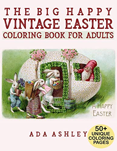 The Big Happy Vintage Easter Coloring Book for Adults: 50+ Fun Coloring Pages of Vintage Easter Cards and Scenes with Eggs, Bunnies, Flowers, Baskets (For Teen and Adult Relaxation)