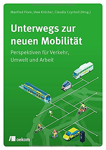 Unterwegs zur neuen Mobilität: Perspektiven für Verkehr, Umwelt und Arbeit