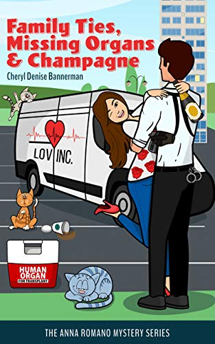 Family Ties, Missing Organs, & Champagne (An Anna Romano Mystery Series Book 3) by [Cheryl Denise Bannerman]