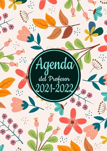 Agenda del Profesor 2021-2022: Grande Cuaderno del Profesores 2021 2022 A4 -flowers- semana vista español, Calendario educacion , diario regalos escolares .
