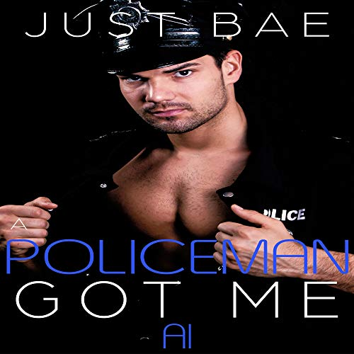 A Policeman Got Me: Al Audiobook By Just Bae cover art