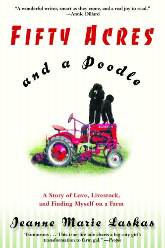 Fifty Acres and a Poodle: A Story of Love, Livestock, and Finding Myself on a Farm by [Jeanne Marie Laskas]