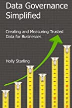 Data Governance Simplified: Creating and Measuring Trusted Data for Businesses