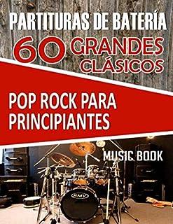 PARTITURAS DE BATERÍA: 60 GRANDES CLÁSICOS POP ROCK PARA PRINCIPIANTES: Partituras fáciles de batería de las mejores canciones de pop y rock de la ... tocar fácilmente y disfrutar de la percusión
