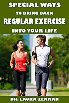 Special Ways to Bring Back Regular Exercise into Your Life by [Dr. Laura  Zeaman]