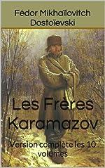 Les Frères Karamazov - Version complète les 10 volumes de Fédor Mikhaïlovitch Dostoïevski
