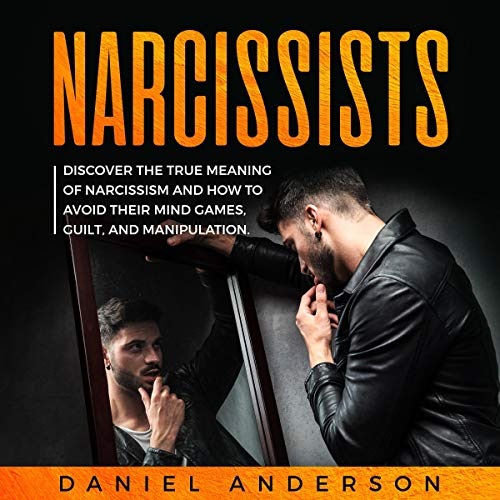 Narcissist: Discover the True Meaning of Narcissism and How to Avoid Their Mind Games, Guilt, and Manipulation (mastery Emotional Intelligence and Soft Skills) audiobook cover art