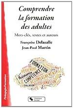 Comprendre la formation des adultes - Mots-clés, textes et auteurs de Dominique Delasalle