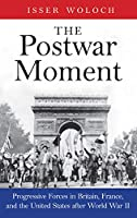 The Postwar Moment: Progressive Forces in Britain, France, and the United States after World War II