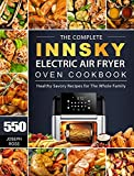 The Complete Innsky Electric Air Fryer Oven Cookbook: 550 Healthy Savory Recipes for The Whole Family