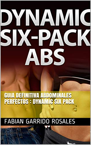 Guia definitiva abdominales perfectos : Dynamic Six pack
