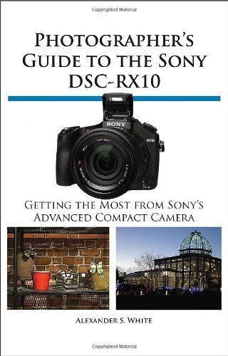 Photographer's Guide to the Sony Dsc-Rx10 by Alexander S. White(2014-03-21)