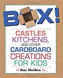 Box!: Castles, Kitchens, And Other Cardboard Creations For Kids