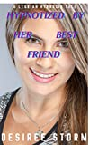 Hypnotized By Her Best Friend: A Lesbian Hypnosis Tale