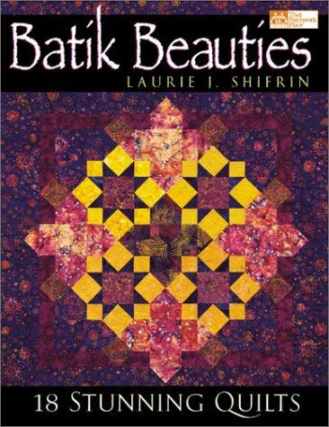 Batik Beauties: 18 Stunning Quilts (That Patchwork Place)