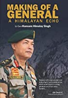 MAKING OF A GENERAL A HIMALAYAN ECHO