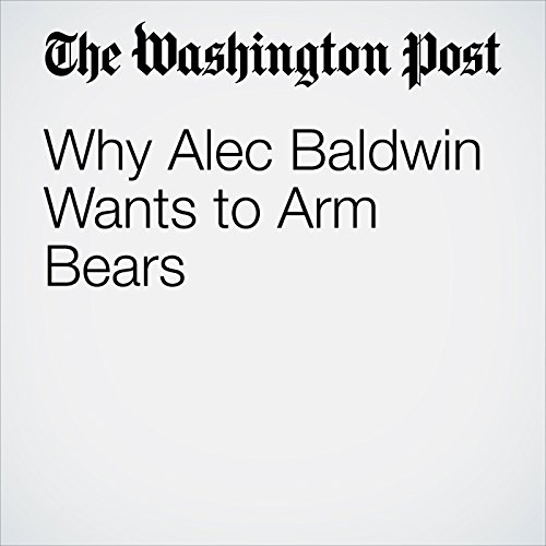 Why Alec Baldwin Wants to Arm Bears audiobook cover art