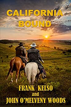 CALIFORNIA BOUND: A Classic Western Adventure (The Jeb & Zach Western Series Book 1) by [Frank Kelso, John Woods]