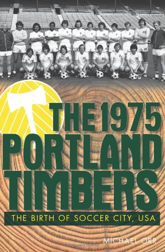 The 1975 Portland Timbers: The Birth of Soccer City