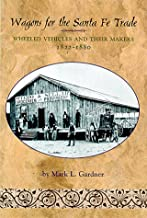 Wagons for the Santa Fe Trade: Wheeled Vehicles and Their Makers, 1822-1880