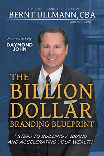 The Billion Dollar Branding Blueprint: 7 Steps to Building A Brand and Creating Wealth Through Brand Equity