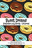 Sweet Dreams Diabetes Log Book Journal: Cute Donut Doughnut Cover Design - Track Meals, Insulin Use, and Carb Counts
