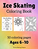Ice Skating Coloring Book: 50 beautiful figure skating coloring pages for kids ages 6 to 10 - story, ice skater silhouettes, beginner mandala flowers, sayings - a great ice skating gift!