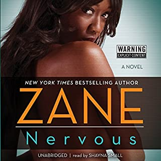 Nervous     A Novel              By:                                                                                                                                 Zane                               Narrated by:                                                                                                                                 Nicole Small                      Length: 7 hrs and 27 mins     1,539 ratings     Overall 4.5